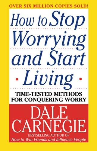 6. How to Stop Worrying and Start Living – Dale Carnegie; Dale Carnegie