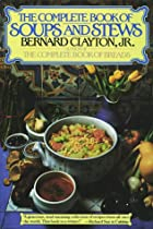 Bernard Clayton\'s Complete Book of Soups and Stews