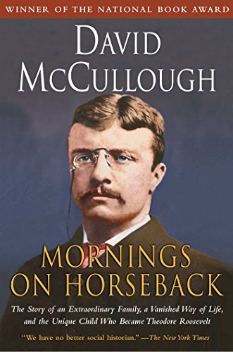 Mornings on Horseback: The Story of an Extraordinary Family, a Vanished Way of Life and the Unique Child Who Became Theodore Roosevelt - David McCullough