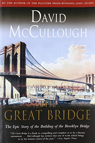 The Great Bridge: The Epic Story of the Building of the Brooklyn Bridge, McCullough, David
