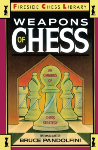Weapons of Chess: An Omnibus of Chess Strategies (Fireside Chess Library)