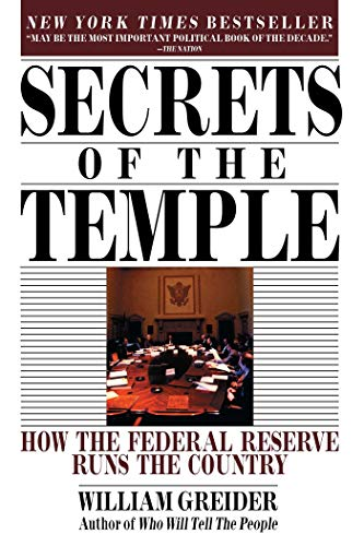 Secrets of the Temple: How the Federal Reserve Runs the Country, William Greider