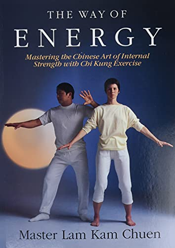 The Way of Energy:  Mastering the Chinese Art of Internal Strength with Chi Kung Exercise (A Gaia Original), Kam-Chuen, Master Lam