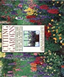 Cutting Gardens : The Complete Guide to Growing Flowers and Creating Spectacular Arrangements From by Anne Halpin, Derek Fell