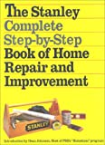 The Stanley Complete Step-By-Step Book of Home Repair and Improvement by James A. Hufnagel, William L. Broecker (Editor), James A. Hofnagel, Dean Johnson (Introduction)
