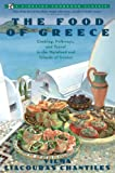 FOOD OF GREECE : COOKING, FOLKWAYS, AND TRAVEL IN THE MAINLAND AND ISLANDS OF GREECE