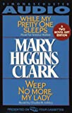While My Pretty One Sleeps/Weep No More My Lady [ABRIDGED] by  Mary Higgins Clark, et al (Audio Cassette) 