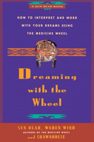 Dreaming With the Wheel: How to Interpret Your Dreams Using the Medicine Wheel