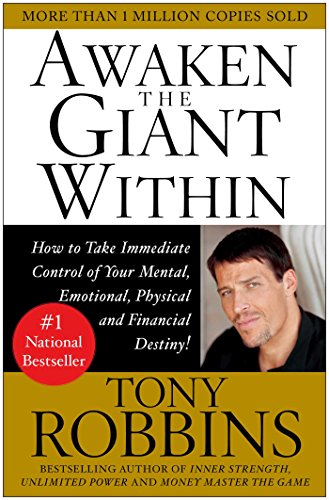 Awaken the Giant Within : How to Take Immediate Control of Your Mental, Emotional, Physical and Financial Destiny! - Tony Robbins