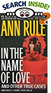 In the Name of Love : Ann Rule's Crime Files Volume 4 by  Ann Rule (Author) (Mass Market Paperback)
