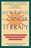 Alternatives in Cancer Therapy: The Complete Guide to Non-Traditional Treatments