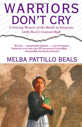 Warriors Don't Cry: A Searing Memoir of the Battle to Integrate Little Rock's Central High - Melba Pattillo Beals