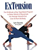 ExTension: The 20-Minute-a-Day, Yoga-Based Program to Relax, Release & Rejuvenate the Average Stressed-Out Over-35-Year-Old- Body