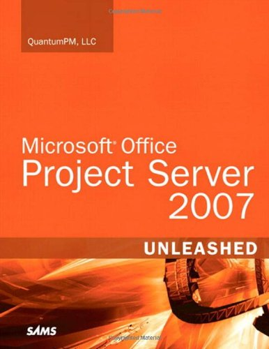 Microsoft Office Project Server 2007 Unleashed - QuantumPM LLC