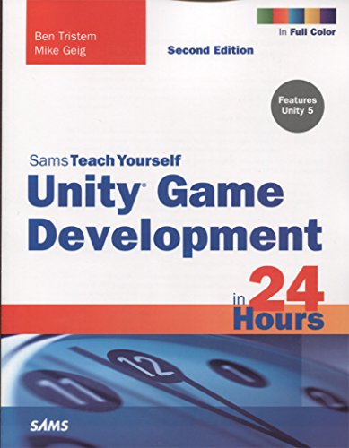 Unity Game Development in 24 Hours, Sams Teach Yourself (2nd Edition) - Ben Tristem, Mike Geig