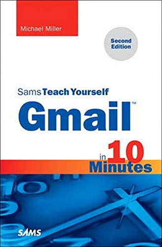 Gmail in 10 Minutes, Sams Teach Yourself (2nd Edition) (Sams Teach Yourself -- Minutes) - Michael Miller
