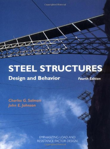 Steel Structures: Design and Behavior (4th Edition) by Charles G. Salmon, John E. Johnson