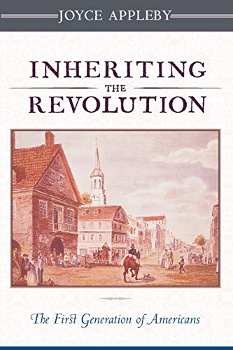 Inheriting the Revolution: The First Generation of Americans, Appleby, Joyce