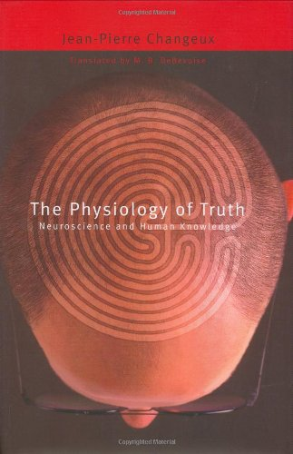 The Physiology of Truth: Neuroscience and Human Knowledge, by Changeux, J.P.