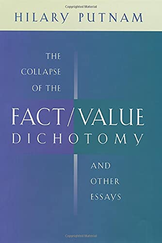 Collapse of the Fact/ Value distinction., by Putnam, H.