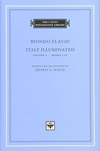 Italy Illuminated, Volume 1, Books I-IV (I Tatti Renaissance Library)