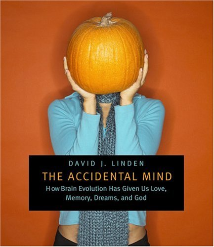 The Accidental Mind: How Brain Evolution Has Given Us Love, Memory, Dreams and God, by Linden, David J.