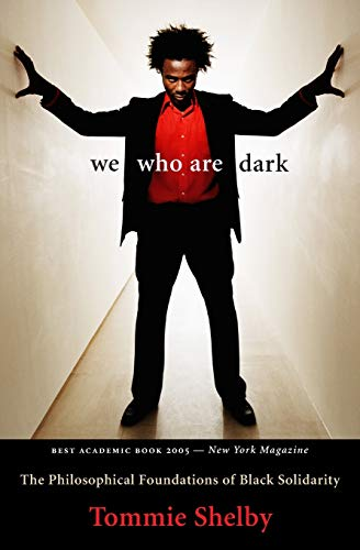 We Who Are Dark: The Philosophical Foundations of Black Solidarity, Shelby, Tommie