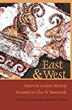 East & West: Papers in Ancient History Presented to Glen W. Bowersock (Loeb Classical Library)