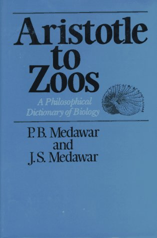 Aristotle to Zoos: A Philosophical Dictionary of Biology, Medawar, P. B.; Medawar, J. S.
