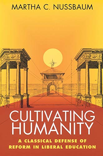 Cultivating Humanity:  A Classical Defense of Reform, by Nussbaum, M.