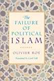 The Failure of Political Islam by Olivier Roy, Carol Volk (Translator)