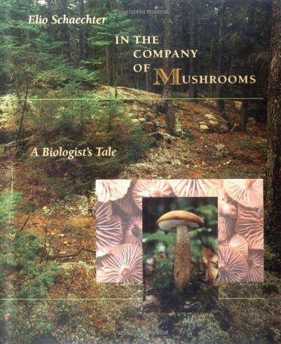 In the Company of Mushrooms: A Biologist's Tale, Schaechter, Elio
