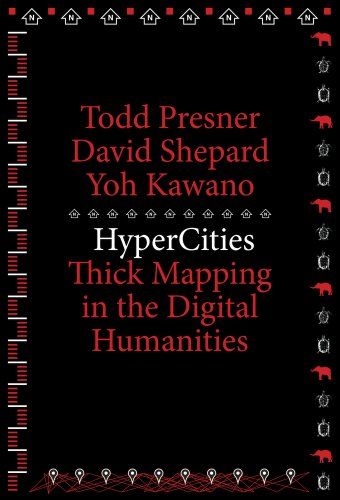 HyperCities: Thick Mapping in the Digital Humanities (metaLABprojects) - Todd Presner, David Shepard, Yoh Kawano