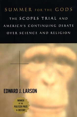 Summer for the Gods: The Scopes Trial and America's Continuing Debate over Science and Religion, by Larsen, Edward