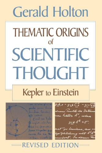 Thematic Origins of Scientific Thought: Kepler to Einstein, Holton, Gerald