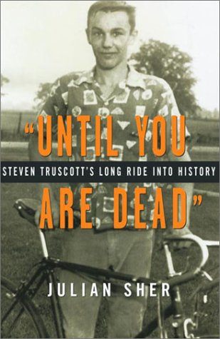 UNTIL YOU ARE DEAD: Steven Truscott's Long Ride into History by Julian Sher