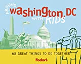 Fodor's Around Washington, D.C. With Kids: 68 Great Things to Do Together