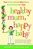 Healthy Mum, Happy Baby: How to Feed Yourself When You