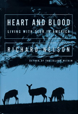 Heart and Blood: Living with Deer in America, Nelson, Richard