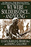 We Were Soldiers Once...and Young : Ia Drang : The Battle That Changed the War in Vietnam