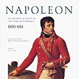 Napoleon: An Intimate Account of the Years of Supremacy: 1800-1814