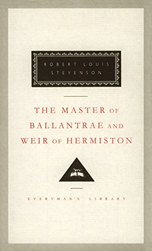 The Master of Ballantrae and Weir of Hermiston (Everyman's Library Classics & Contemporary Classics), Stevenson, Robert Louis