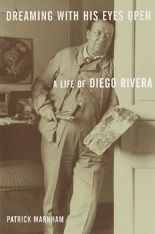 Dreaming with His Eyes Open : A Life of Diego Rivera