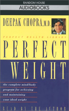Perfect Weight: The Complete Mind Body Program for Achieving and Maintaining Your Ideal Weight (Deepak Chopra)