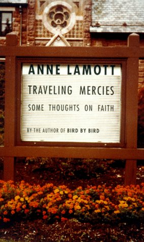 Traveling Mercies: Some Thoughts on Faith, Lamott, Anne