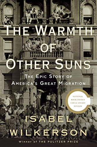 The Warmth of Other Suns: The Epic Story of America&#8217;s Great Migration, by Wilkerson, Isabel