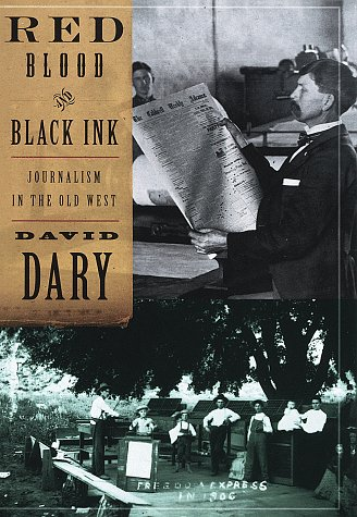 Red Blood & Black Ink: Journalism in the Old West, Dary, David