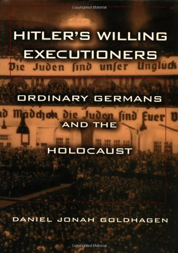hitlers willing executioners Daniel jonah goldhagen born in 1959 is an american political scientist most famous for his book, hitler's willing executioners: ordinary germans and the holocaust, which hypothesizes that all ordinary germans were actively in favor of the holocaust because of the supposedly unique and virulent .