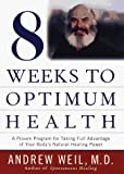 Eight Weeks to Optimum Health: A Proven Program for Taking Full Advantage of Your Body's Natural Healing Power (Proven Program for Taking Full Advantage of Your Body's Natural Healing Power)