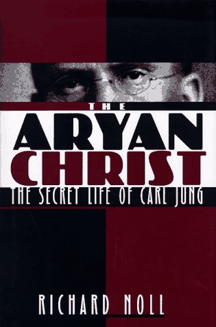 The Aryan Christ: The Secret Life of Carl Jung, Noll, Richard